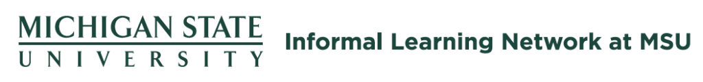 """Green and white text graphic reading """"Michigan State University Informal Learning Network at MSU""""."""